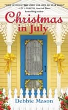 Christmas in July - A Christmas, Colorado Novel: Book 2 eBook par Debbie Mason
