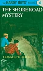 Hardy Boys 06: The Shore Road Mystery ebook by