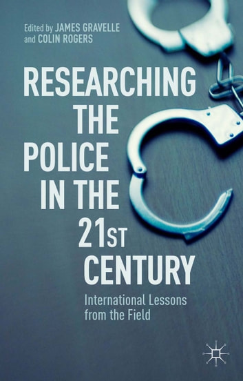 Researching the Police in the 21st Century - International Lessons from the Field ebook by