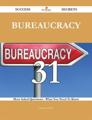 Bureaucracy 31 Success Secrets - 31 Most Asked Questions On Bureaucracy - What You Need To Know ebook by Elizabeth Beard