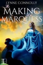 The Making of a Marquess ebook by Lynne Connolly