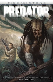 Predator: Fire and Stone ebook by Joshua Williamson,Christopher Mooneyham