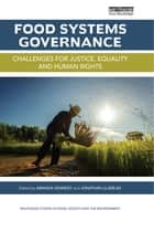 Food Systems Governance - Challenges for justice, equality and human rights ebook by Amanda Kennedy, Jonathan Liljeblad