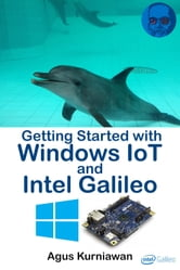 Getting Started with Windows IoT and Intel Galileo ebook by Agus Kurniawan