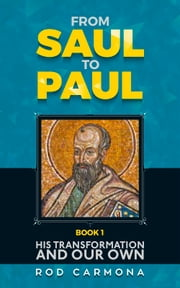 From Saul to Paul - The Apostle Paul´s Journey - Part 1 ebook by Rod Carmona