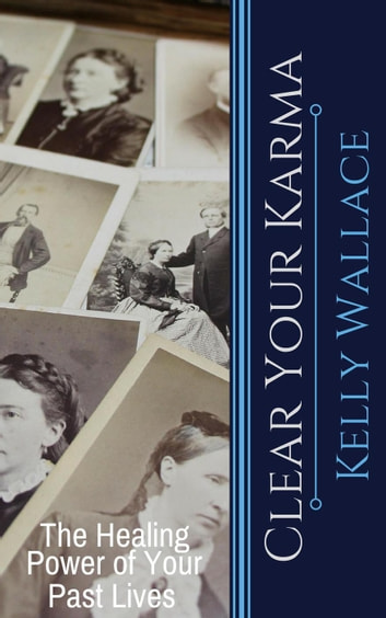 Clear your karma the healing power of your past lives ebook by clear your karma the healing power of your past lives ebook by kelly wallace fandeluxe Image collections