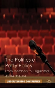 The Politics of Party Policy - From Members to Legislators ebook by Anika Gauja