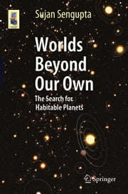 Worlds Beyond Our Own - The Search for Habitable Planets ebook by Sujan Sengupta