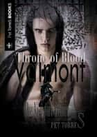 Valmont the Vampire Prince: Throne of Blood ebook by Pet TorreS