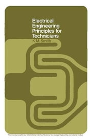 Electrical Engineering Principles for Technicians - The Commonwealth and International Library: Electrical Engineering Division ebook by K. M. Smith,N. Hiller
