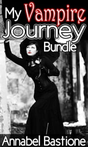 My Vampire Journey Bundle - 3 Sizzling Paranormal Menage Stories + 1 Bonus Werewolf Story by Stroker Chase! ebook by Annabel Bastione