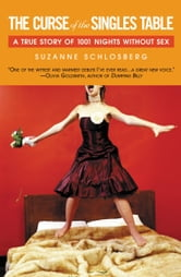 The Curse of the Singles Table - A True Story of 1001 Nights Without Sex ebook by Suzanne Schlosberg