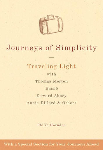 Journeys of Simplicity: Traveling Light with Thomas Merton, Bashō, Edward Abbey, Annie Dillard & Others ebook by Philip Harnden