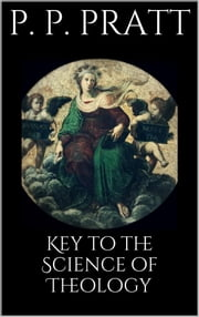 Key to the Science of Theology ebook by Parley P. Pratt