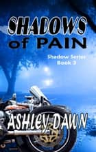 Shadows of Pain ebook by Ashley Dawn