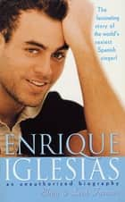 Enrique Iglesias - An Unauthorized Biography ebook by Elina Furman, Leah Furman