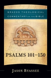 Psalms 101-150 (Brazos Theological Commentary on the Bible) ebook by Jason Byassee, R. R. Reno, Robert Jenson,...