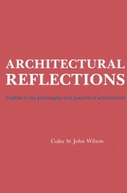 Architectural Reflections: Studies in the Philosophy and Practice of Architecture ebook by Wilson, Colin St John