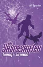 Shapeshifter 3: Going to the Ground ebook by Ali Sparkes