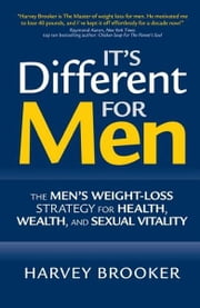 It's Different for Men: The Men's Weight-loss Strategy for Health, Wealth and Sexual Vitality ebook by Brooker, Harvey