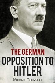 The German Opposition to Hitler - The Resistance, the Underground, and Assassination Plots (1938-1945) ebook by Kobo.Web.Store.Products.Fields.ContributorFieldViewModel