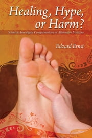 Healing, Hype or Harm? - A Critical Analysis of Complementary or Alternative Medicine ebook by Edzard Ernst