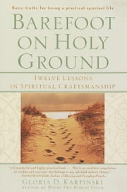 Barefoot on Holy Ground - Twelve Lessons in Spiritual Craftsmanship ebook by Gloria Karpinski