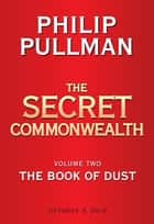 The Book of Dust: The Secret Commonwealth (Book of Dust, Volume 2) ebook by Philip Pullman