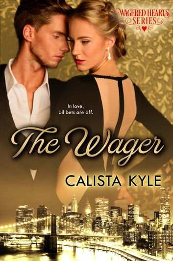 The Wager: A Billionaire Romance (Wagered Hearts Series, Book 1) ebook by Calista Kyle