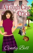 A Tough Case to Crack - Nuts about Nuts Cozy Mystery, #1 ebook by Cindy Bell