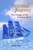 Celestial Journey, The Voyage of the Creative Spirit ebook by Aliyah Marr