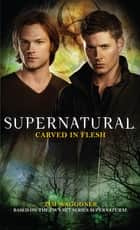 Supernatural - Carved in Flesh ebook by