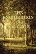 The Enchiridion of Epictetus ebook by Epictetus