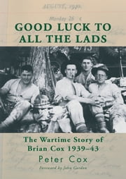 Good Luck to All the Lads - The Wartime Story of Brian Cox 1939-43 ebook by Peter Cox