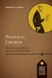 Political Church - The Local Church as Embassy of Christ's Rule ebook by Jonathan Leeman