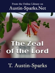 The Zeal of the Lord ebook by T. Austin-Sparks