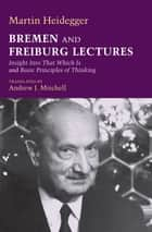 Bremen and Freiburg Lectures ebook by Martin Heidegger,Andrew J. Mitchell