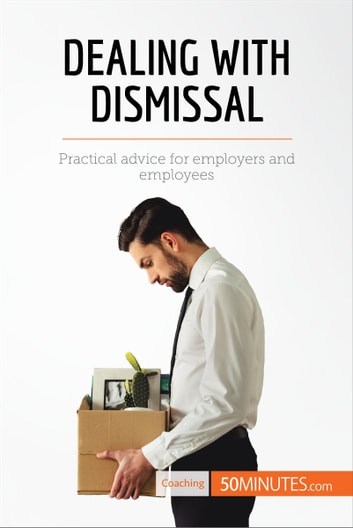 Dealing with Dismissal - Practical advice for employers and employees ebook by 50MINUTES.COM
