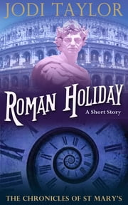 Roman Holiday - A Chronicles of St. Mary's short story ebook by Jodi Taylor