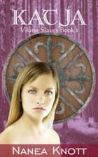 Katja - Viking Slaves, #2 ebook by Nanea Knott