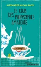 Le Club des philosophes amateurs ebook by Alexander McCall Smith