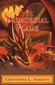 The Primordial Flame - Volume I of The Conjurer's Chronicles ebook by Christopher L. Anderson
