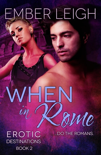 When in Rome - Erotic Destinations, #2 ebook by Ember Leigh