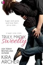 Truly, Madly, Sweetly ebook by