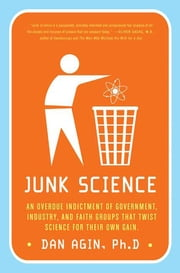 Junk Science - How Politicians, Corporations, and Other Hucksters Betray Us ebook by Dan Agin