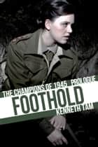 Foothold - The Champions on 1945 - Prologue ebook by Kenneth Tam