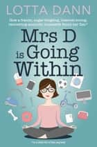 Mrs D is Going Within - How a frantic, sugar-binging, internet-addicted, recovering-alcoholic housewife found her Zen ebook by Lotta Dann