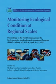 Monitoring Ecological Condition at Regional Scales - Proceedings of the Third Symposium on the Environmental Monitoring and Assessment Program (EMAP) Albany, NY, U.S.A., 8–11 April, 1997 ebook by Shabeg S. Sandhu,Laura Jackson,Kay Austin,Jeffrey Hyland,Brian D. Melzian,Kevin Summers