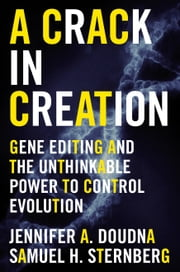 A Crack in Creation - Gene Editing and the Unthinkable Power to Control Evolution ebook by Kobo.Web.Store.Products.Fields.ContributorFieldViewModel