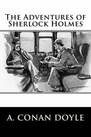 The Adventures of Sherlock Holmes ebook by A. Conan Doyle